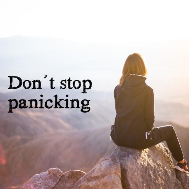dont stop panicking